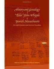 "History and Genealogy of """"Elder"""" John Whipple of Ipswich, Massachusetts His English Ancestors and American Descendants"