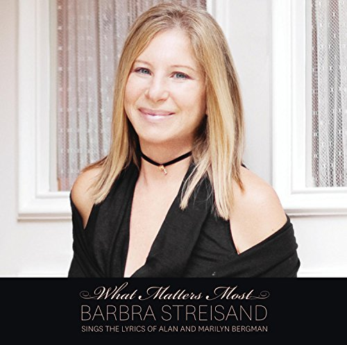 What Matters Most: Barbra Streisands Ings The Lyrics Of Alan And Marilyn Bergman