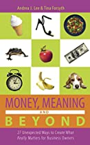 Money, Meaning And Beyond: 27 Unexpected Ways To Create What Really Matters For Business Owners (wealthy Thought Leader Library)