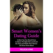 Dating: Dating Advice for Women: Best 16 Dating Tips To Get The Guy, Understanding Men, Keep Him Interested and Avoid the Traps and Pitfalls Most women will never know about
