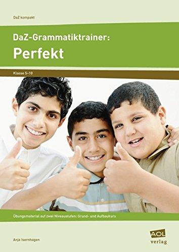 DaZ-Grammatiktrainer: Perfekt: Übungsmaterial auf zwei Niveaustufen: Grund- und Aufbaukurs (5. bis 10. Klasse) (DaZ kompakt)