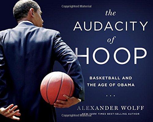 The Audacity of Hoop: Basketball and the Age of Obama - Barack Obama Basketball