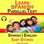 Learn Spanish - Parallel Text - Easy Stories (Bilingual, English - Spanish) |  Polyglot Planet Publishing