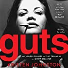 Guts: The Endless Follies and Tiny Triumphs of a Giant Disaster Audiobook by Kristen Johnston Narrated by Kristen Johnston