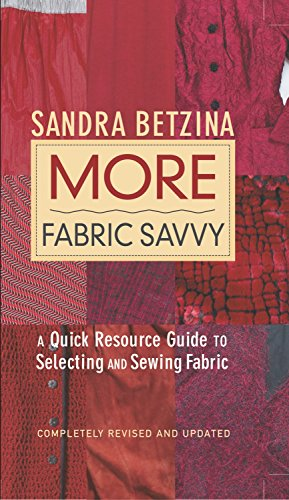 More Fabric Savvy: A Quick Resource Guide to Selecting and Sewing Fabric from Brand: Taunton Press