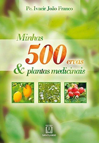 Minhas 500 Ervas e Plantas Medicinais