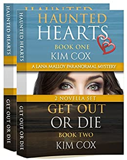 Lana Malloy Paranormal Mystery Series (Novellas 1 & 2): Haunted Hearts & Get Out or Die - Box Set 1 (Lana Malloy Paranormal Mystery Series Box Sets) by [Cox, Kim]