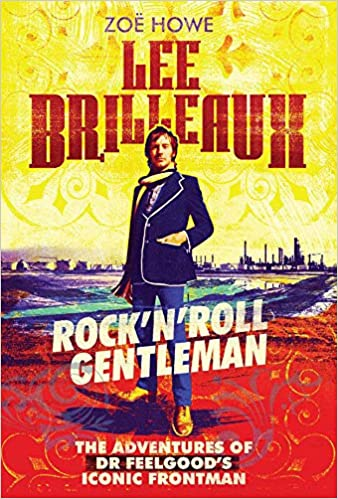 lee brilleaux rocknroll gentleman the adventures of dr feelgoods iconic frontman