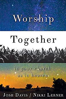 Worship Together in Your Church as in Heaven by [Davis, Josh, Lerner, Nikki]