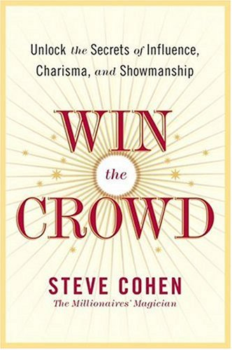 Win the Crowd: Unlock the Secrets of Influence, Charisma, and Showmanship cover