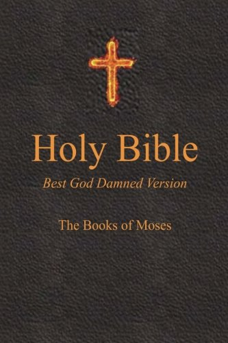Holy Bible - Best God Damned Version - The Books of Moses