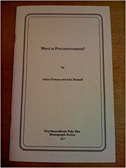 john firman psychosynthesis A psychotherapy of love: psychosynthesis in practice by john firman   interview with roberto assagioli founder of psychosynthesis, colleague of freud,  jung,.