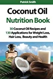 By Patrick Smith Coconut Oil Nutrition Book: 30 Coconut Oil Recipes and 130 Applications for Weight Loss, Hair Loss, (1st First Edition) [Paperback]