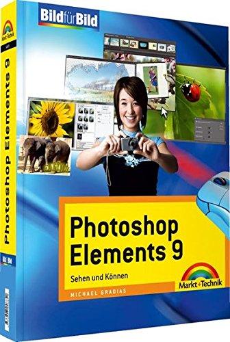 Photoshop Elements 9 - Visuell lernen für Einsteiger: Sehen und Können (Bild für Bild)