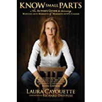 Know Small Parts: An Actor's Guide to Turning Minutes into Moments and Moments into...