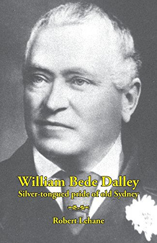 William Bede Dalley: Silver-Tongued Pride Of Old Sydney
