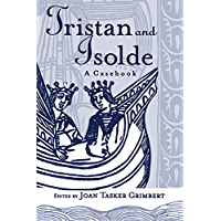 Tristan and Isolde: A Casebook (Arthurian Characters and Themes 2)