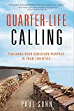 Quarter-Life Calling: Pursuing Your God-Given Purpose in Your Twenties
