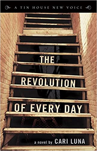 The Revolution Of Every Day Tin House New Voice Luna Cari 9781935639640 Amazon Com Books