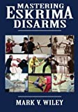 Mastering Eskrima Disarms