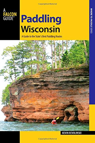 Paddling Wisconsin: A Guide to the State's Best Paddling Routes (Paddling Series) (Best Lakes To Kayak In Wisconsin)