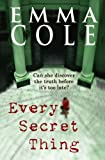 Front cover for the book Every Secret Thing by Emma Cole