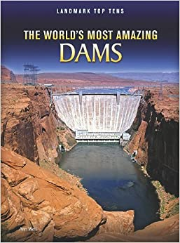 The World's Most Amazing Dams (Landmark Top Tens (Library))