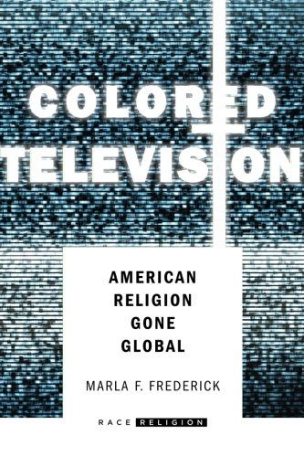 Search : Colored Television: American Religion Gone Global (RaceReligion)