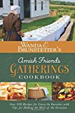 Wanda E. Brunstetter's Amish Friends Gatherings Cookbook: Over 200 Recipes for Carry-In Favorites