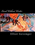 Land Without Winter, Elliot Geisinger, 1470101815