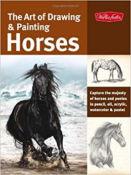 Book The Art of Drawing and Painting Horses: Capture the majesty of horses and ponies in pencil, oil, acrylic, watercolor and pastel (Collector's Series)