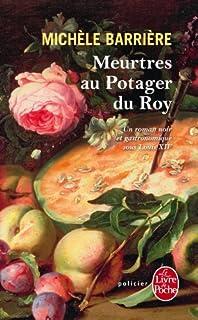 Meurtres au potager du roy : roman noir et gastronomique à Versailles au XVIIe siècle, Barrière, Michèle