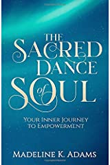 The Sacred Dance of Soul: Your Inner Journey to Empowerment (Source and Soul Series) Paperback