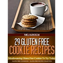 29 Gluten Free Cookie Recipes – Mouthwatering Gluten Free Cookies To Try Today (Gluten Free Cookbook – The Gluten Free Recipes Collection 5)