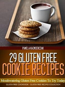 29 Gluten Free Cookie Recipes - Mouthwatering Gluten Free Cookies To Try Today (Gluten Free Cookbook - The Gluten Free Recipes Collection 5) by [Kazmierczak, Pamela]