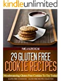 29 Gluten Free Cookie Recipes - Mouthwatering Gluten Free Cookies To Try Today (Gluten Free Cookbook - The Gluten Free Recipes Collection 5)