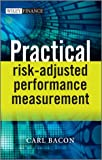 Practical Risk-Adjusted Performance Measurement, Carl R. Bacon, 1118369742