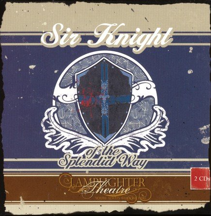 Sir Knight of the Splendid Way Dramatic Audio (Lamplighter Theatre)