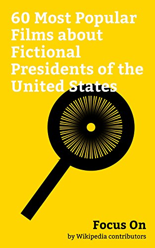 Focus On: 60 Most Popular Films about Fictional Presidents of the United States: XXX: State of the Union, Independence Day: Resurgence, London Has Fallen, ... 2012 (film), The Day After Tomorrow, etc.