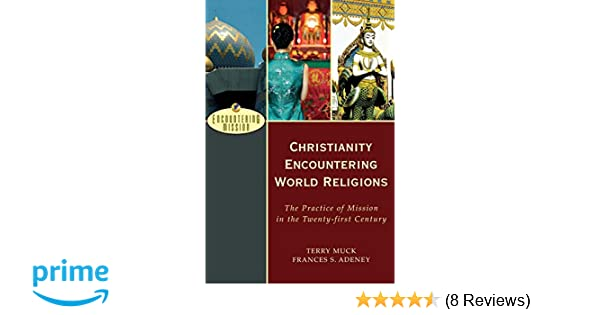 Christianity Encountering World Religions The Practice Of Mission