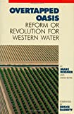 Overtapped Oasis: Reform Or Revolution For Western Water