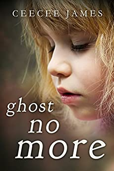 Ghost No More: A True Story of Child Abuse and Rescue (Ghost No More Series Book 1) by [James, CeeCee]