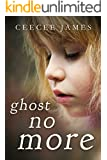 Ghost No More: A True Story of Child Abuse and Rescue (Ghost No More Series Book 1)