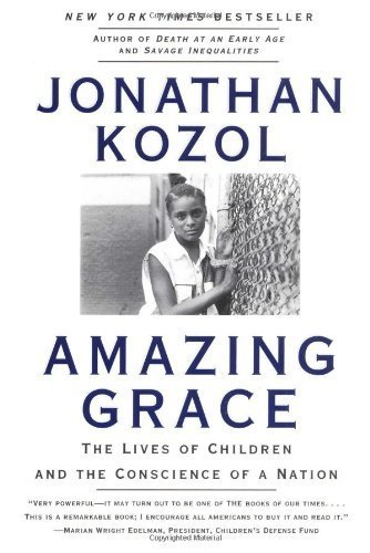 Amazing Grace: The Lives of Children and the Conscience of a Nation by Kozol, Jonathan(September 27, 1996) Paperback