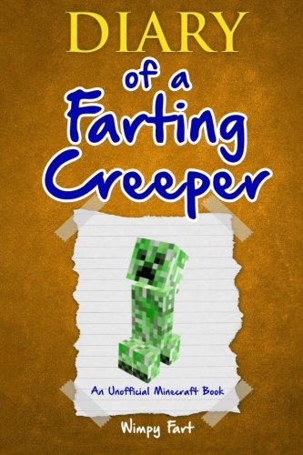 Diary of a Farting Creeper: Book 1: Why Does the Creeper Fart When He Should Explode? (Volume 1) cover