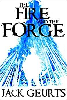 The Fire and the Forge (Pantheon Book 1) by [Geurts, Jack]