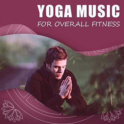 Yoga Music for Overall Fitness - The Best Soft Sounds for Exercises Yoga, Deep Meditation & Relax, Fitness Yoga, Practice Mindfulness with New Age Music