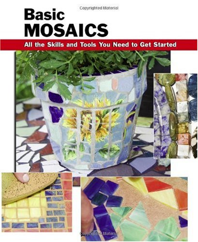 Basic Mosaics: All the Skills and Tools You Need to Get Started (How To Basics) pdf