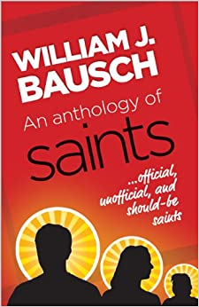 An Anthology of Saints - Official, Unofficial, and Would-be Saints