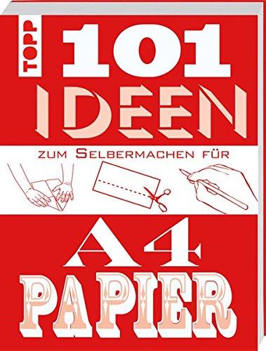 101 Ideen zum Selbermachen für A4-Papier: Kreative Projekte falten, schneiden und ausmalen